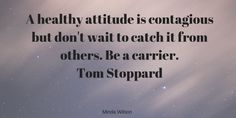 """""""A healthy attitude is contagious but don't wait to catch it from others. Be a carrier. Urgent Care, Wednesday Wisdom, Attitude, Health Care, Author, Twitter, Healthy, Quotes, Quotations"""