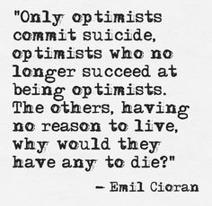 """Only optimists commit suicide"" —Emil Cioran Pessimistic Quotes, Selfless Quotes, Poem Quotes, Words Quotes, Rafiki Quotes, Sayings, Intj, Emil Cioran, Suicide Quotes"