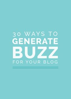 30+Ways+to+Generate+Buzz+for+Your+Blog.jpeg