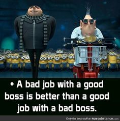 """""""A bad job with a good boss is better than a good job with a bad boss."""" - or """"It's all about the people you work with! Chef Humor, Boss Humor, Manager Quotes, Leadership Quotes, Bad Boss Quotes, Funny Quotes, Funny Humor, Work Memes, Work Quotes"""