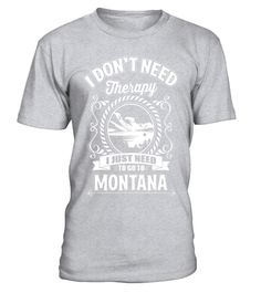 "# I Don't Need Therapy I Just Need To Go To Montana T-Shirt .  Special Offer, not available in shops      Comes in a variety of styles and colours      Buy yours now before it is too late!      Secured payment via Visa / Mastercard / Amex / PayPal      How to place an order            Choose the model from the drop-down menu      Click on ""Buy it now""      Choose the size and the quantity      Add your delivery address and bank details      And that's it!      Tags: Who needs therapy when…"