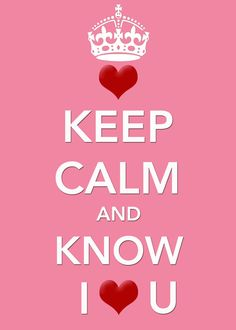 Keep Calm and know I <3 U