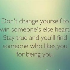 Don't change yourself to win someone's else heart. stay true and you'll find someone who likes you for being you. #lovequotes #relationshipquotes #romanticquotes | love quotes | romantic quotes | relationship quotes | Inspirational quotes