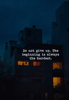 Do not give up. The beginning is always the hardest.