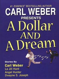 A Dollar And A Dream by Carl Weber. $6.64. Publisher: Kensington Books (October 1, 2003). 324 pages. Author: La Jill Hunt. Which of us hasn't daydreamed about what we'd do if we won the lottery? A Dollar And A Dream brings those fantasies to hilarious, heartbreaking life in three stories by #1 national bestselling author Carl Weber and La Jill Hunt, Essence bestsellin                            Show more                               Show less