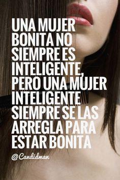 """""""Una mujer bonita no siempre es inteligente, pero una mujer inteligente siempre se las arregla para estar bonita"""". #Candidman #Frases #Reflexion #superardesamor"""