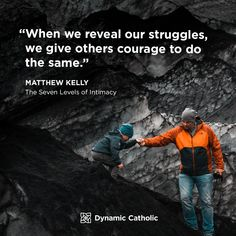 """""""When we reveal our struggles, we give others courage to do the same."""" Matthew Kelly, The Seven Levels of Intimacy #DailyReflection @DynamicCatholic"""