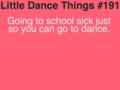 i would miss so much more school if my parents would let me go to dance even if i stayed home from school sick