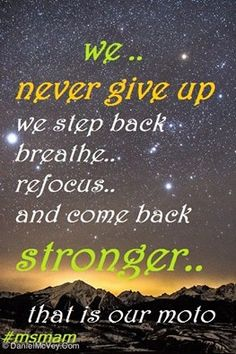 never give up we step back breathe refocus and come back stronger.MS Memes and more Multiple Sclerosis Information's photo. Multiple Sclerosis Quotes, Multiple Sclerosis Awareness, Relapse, Keep Fighting, Invisible Illness, Never Give Up, Comebacks, Breathe, Ms
