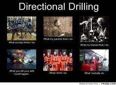Directional Drilling... - Meme Generator What i do