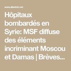 Hôpitaux bombardés en Syrie: MSF diffuse des éléments incriminant Moscou et Damas   Brèves   alterinfonet.org Agence de presse associative
