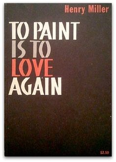 To Paint Is To Love Again: Amazon.de: Henry Miller: Bücher