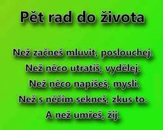 Pět rad do života Motto, Love Life, True Stories, Slogan, Quotations, Love Quotes, Thoughts, Motivation, Memes