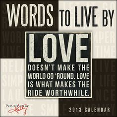 Words to Live By Wall Calendar: The Words to Live By calendar features the best-selling designs from Primitives by Kathy. With their straightforward yet sophisticated design, the simple sayings on these vintage-looking signs support a broad range of appeal.  http://www.calendars.com/Inspirational-Quotes/Words-to-Live-By-2013-Wall-Calendar/prod201300000178/?categoryId=cat00352=cat00352#