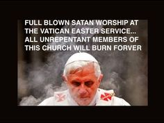 "VIDEO: FULL BLOWN LUCIFER (SATAN) WORSHIP AT THE CATHOLIC VATICAN!!!!!!!!!!!!   Video lasts 9 minutes & 20 seconds. Published on April 5, 2014. ""THERE IS ONLY 2 OPTIONS FOR A CATHOLIC...REPENT OR BURN FOREVER!!!!!!!!!!!!"" -- Chris LaSala (4/8/2014)  Christian (CTS)"