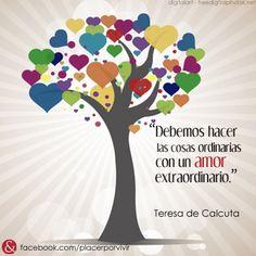 """""""Debemos hacer las cosas ordinarias con un amor extraordinario."""" Teresa de Calcuta #frase #inspiracion"""