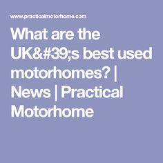 What are the UK's best used motorhomes? | News | Practical Motorhome