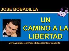 Un Camino A La Libertad | Jose Bobadilla   https://www.youtube.com/watch?v=dRM7gmvYljY