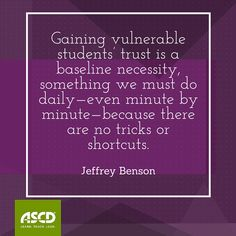 """""""Gaining vulnerable students' trust is a baseline necessity, something we must do daily—even minute by minute—because there are no tricks or shortcuts."""" –Jeffrey Benson, """"How Not To Be a Mountain Troll,"""" Educational Leadership, October 2015"""