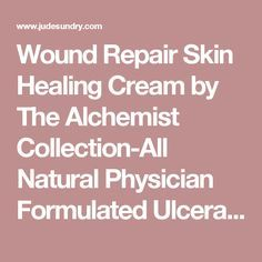 Wound Repair Skin Healing Cream By The Alchemist Collection All Natural Physician Formulated Ulceration Ointment First Healing Skin Cream Skin Healing Ointment