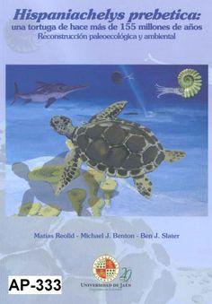 Hispaniachelys prebetica : una tortuga de hace más de 155 millones de años : reconstrucción paleoecológica y ambiental / Matías Reolid, Michael J. Benton, Ben J. Slater