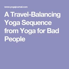 A Travel-Balancing Yoga Sequence from Yoga for Bad People