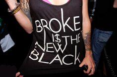 Broke is the new black.
