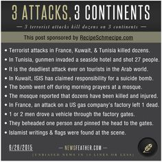 3 terrorist attacks on 3 continents today included a beheading in France, 27 people shot by gunmen in Tunisia, and a mosque bombing in Kuwait.