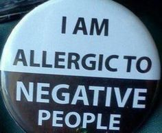 For sure yet they seem to cling to me. I need negative people bounce!