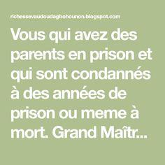 Vous qui avez des parents en prison et qui sont condannés à des années de prison ou meme à mort. Grand Maître Marabout Dagbo, je suis ici po... Prison, Parents, Death, Dads, Raising Kids, Parenting Humor, Parenting
