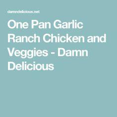 One Pan Garlic Ranch Chicken and Veggies - Damn Delicious