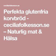 Perfekta glutenfria korvbröd - ceciliafolkesson.se – Naturlig mat & Hälsa