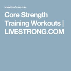 Core Strength Training Workouts | LIVESTRONG.COM