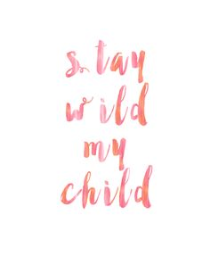 FREE NURSERY CLIPART PRINTABLE - - Pink Stay Wild My Child Print