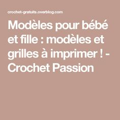 Modèles pour bébé et fille : modèles et grilles à imprimer ! - Crochet Passion