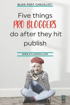 Your blog post checklist: Five things that pro-bloggers do after they publish a post! // Kyla Roma -- #blogging