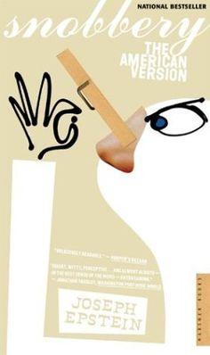 Snobbery: The American Version by Joseph Epstein, http://www.amazon.com/dp/B003YCQEFQ/ref=cm_sw_r_pi_dp_JQlNqb0Y1SHVE