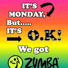 It's Monday, but it's O.K.  We got Zumba!