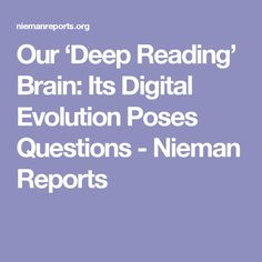 Our 'Deep Reading' Brain: Its Digital Evolution  Poses Questions - Nieman Reports