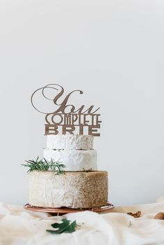 You complete Brie - Cheese tower topper More