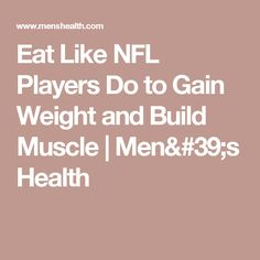 Eat Like NFL Players Do to Gain Weight and Build Muscle | Men's Health