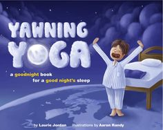 Yawning Yoga: A goodnight book for a good night's sleep. For kid's before bedtime.