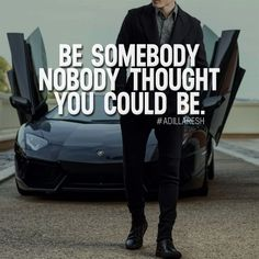 Be somebody nobody thought you could be. What do you think? >> @sweartee for more!