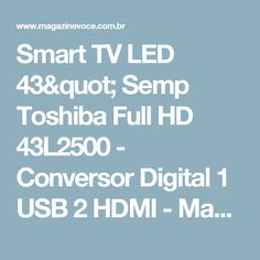 "Smart TV LED 43"" Semp Toshiba Full HD 43L2500 - Conversor Digital 1 USB 2 HDMI - Magazine Edsonloures"