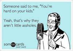 People, don't forget the rest of world has to deal with your kids at some point too!