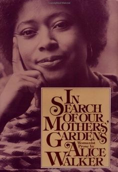 """Alice Walker's 1983 book, """"In Search of Our Mothers' Gardens: Womanist Prose,"""" includes her landmark title essay as well as a number of other powerful pieces. Great Books To Read, My Books, Reading Lists, Book Lists, Feminist Theory, Alice Walker, Reading Rainbow, Love Book, Nonfiction"""