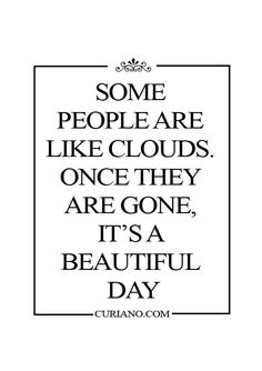 Some people are like clouds...