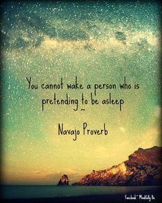 You cannot wake a person who is pretending to be asleep - Navajo Proverb Good Night Quotes, Great Quotes, Quotes To Live By, Inspirational Quotes, Words Quotes, Wise Words, Me Quotes, Navajo, Sleep Quotes