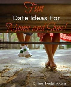 Fun Date Ideas For Moms and Sons - Life Without Pink... | Life Without Pink...