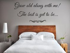 Grow Old Along With Me The Best Is Yet To Be Vinyl Wall Art Decal Custom Wall Decals Custom Vinyl Decal Romantic Sayings Grow Old With Me - Inspirational Wall Signs Serene Bedroom, Bedroom Wall, Bedroom Decor, Bedroom Quotes, Bedroom Ideas, Master Bedroom, Bedroom Retreat, Bed Wall, Beautiful Bedrooms